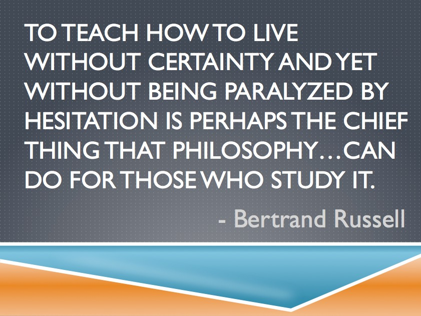 Russell Quote | To teach how to life without Certainty